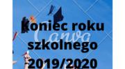 KONIEC ROKU SZKOLNEGO 2019 / 2020