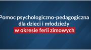Pomoc psychologiczno-pedagogiczna w okresie ferii zimowych