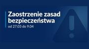 Od 27 marca do 9 kwietnia zmiany w zasadach bezpieczeństwa