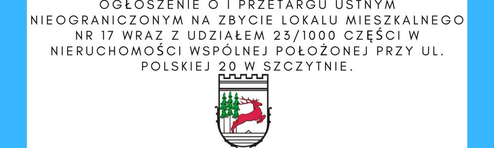 Ogłoszenie o I przetargu ustnym nieograniczonym na zbycie lokalu mieszkalnego nr 17 przy ul. Polskiej
