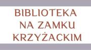 Biblioteka na Zamku Krzyżackim