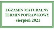 EGZAMIN MATURALNY TERMIN POPRAWKOWY - sierpień 2021