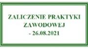 ZALICZENIE PRAKTYKI ZAWODOWEJ - 26.08.2021