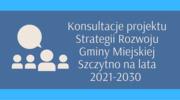 Konsultacje społeczne projektu Strategii Rozwoju Gminy Miejskiej Szczytno na lata 2021-2030