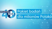Pakiet badań dla milionów polaków - PROFILAKTYKA 40 plus