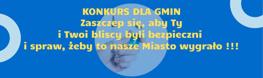 Konkurs dla Gmin - Zaszczep się, aby a Ty i Twoi bliscy byli bezpieczni i spraw, żeby to nasze Miasto wygrało !!!